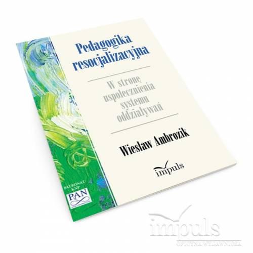 Pedagogika resocjalizacyjna. W stronę uspołecznienia systemu oddziaływań