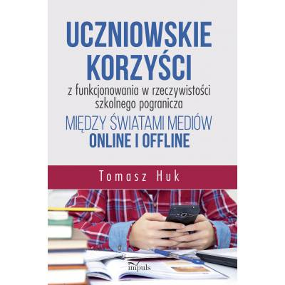 Uczniowskie korzyści z funkcjonowania w rzeczywistości szkolnego pogranicza między światami mediów online i offline