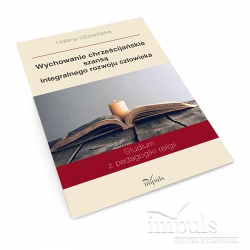 Wychowanie chrześcijańskie szansą integralnego rozwoju człowieka