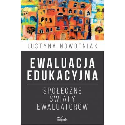 Ewaluacja edukacyjna. Społeczne światy ewaluatorów