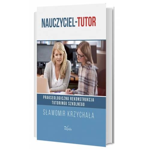 produkt - Nauczyciel-tutor. Prakseologiczna rekonstrukcja tutoringu szkolnego