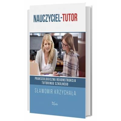 Nauczyciel-tutor. Prakseologiczna rekonstrukcja tutoringu szkolnego