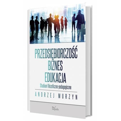 produkt - Przedsiębiorczość – biznes – edukacja. Studium filozoficzno-pedagogiczne