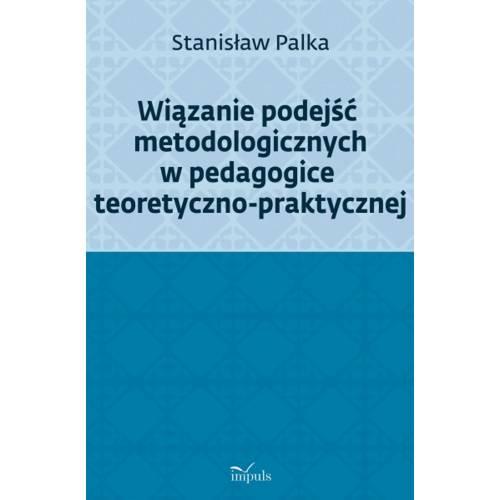 produkt - Wiązanie podejść metodologicznych w pedagogice teoretyczno-praktycznej
