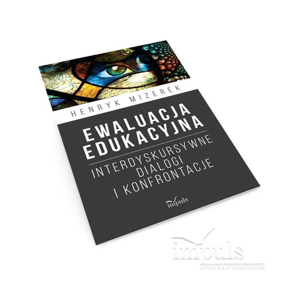 Ewaluacja edukacyjna. Interdyskursywne dialogi i konfrontacje