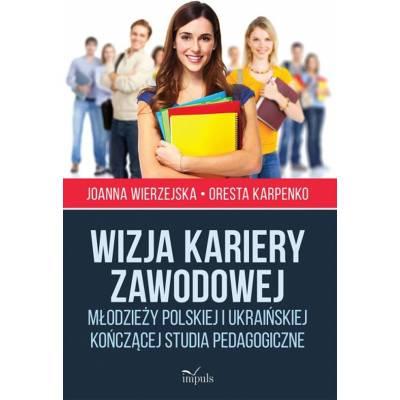 Wizja kariery zawodowej młodzieży polskiej i ukraińskiej kończącej studia pedagogiczne