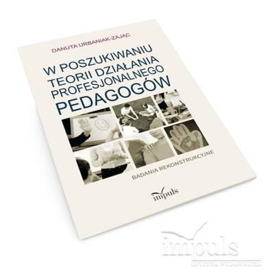 W poszukiwaniu teorii działania profesjonalnego pedagogów. Badania rekonstrukcyjne