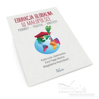 EDUKACJA GLOBALNA W MAŁOPOLSCE. PODMIOTY – PRAKTYKI – KONTEKSTY