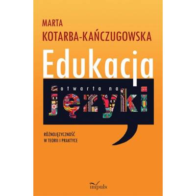 Edukacja otwarta na języki. Różnojęzyczność w teorii i praktyce