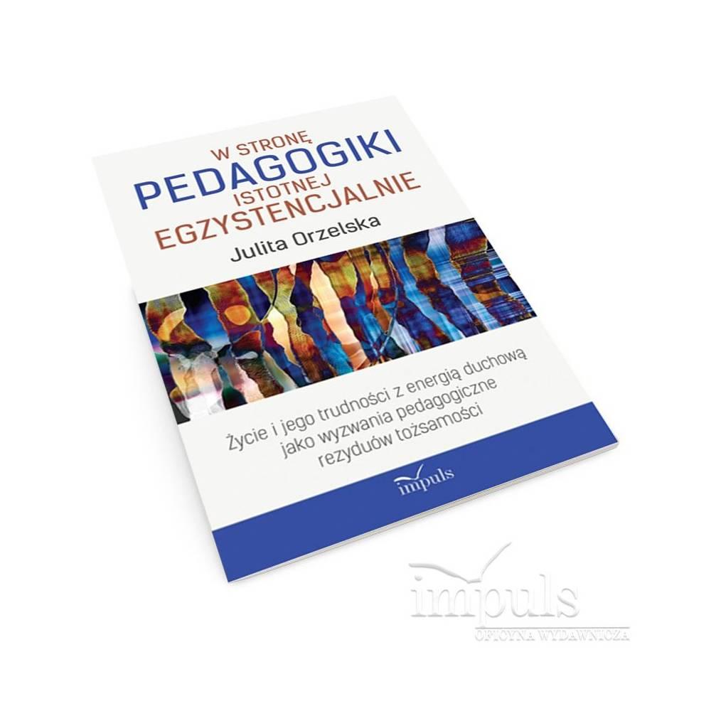 W stronę pedagogiki istotnej egzystencjalnie