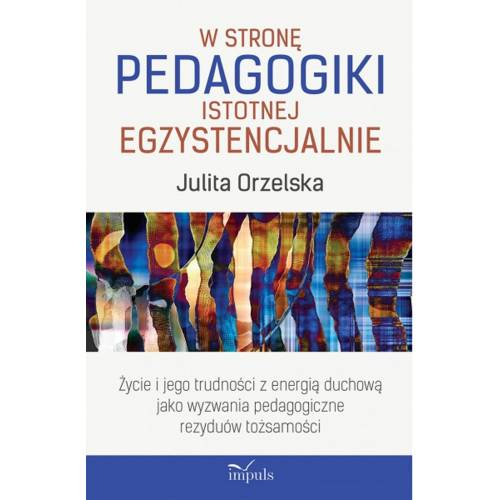 produkt - W stronę pedagogiki istotnej egzystencjalnie