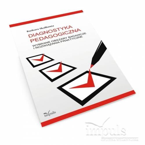 Diagnostyka pedagogiczna. Wybrane obszary badawcze i rozwiązania praktyczne