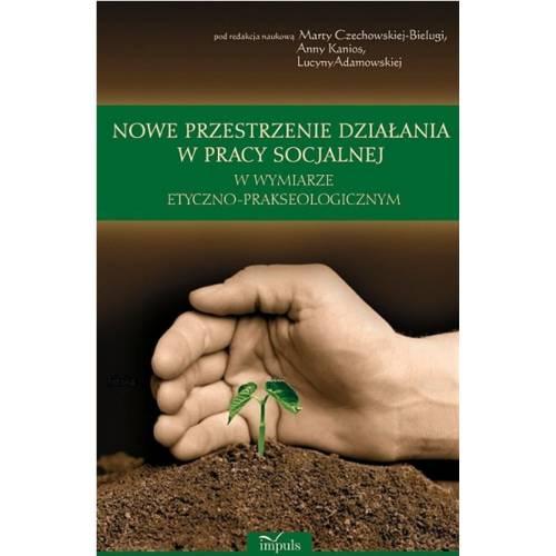 produkt - Nowe przestrzenie działania w pracy socjalnej w wymiarze etyczno-prakseologicznym