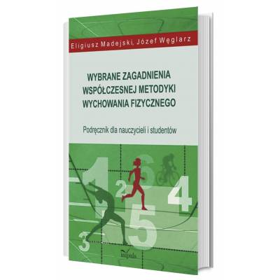 Wybrane zagadnienia współczesnej metodyki wychowania fizycznego. Podręcznik dla nauczycieli i studentów