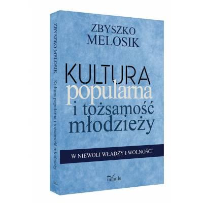 Kultura popularna i tożsamość młodzieży. W niewoli władzy i wolności