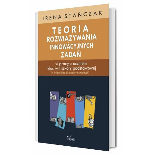 produkt - Teoria rozwiązywania innowacyjnych zadań w pracy z uczniem klas I–III szkoły podstawowej (w świetle badań eksperymentalnych)