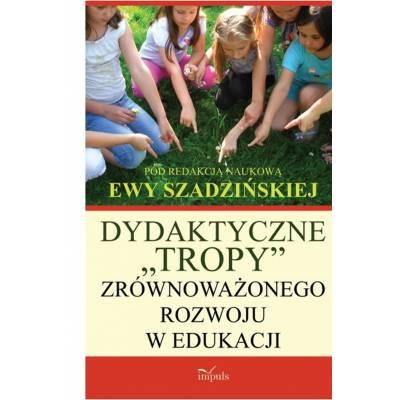 """Dydaktyczne """"tropy"""" zrównoważonego rozwoju w edukacji"""