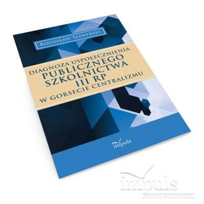 DIAGNOZA USPOŁECZNIENIA PUBLICZNEGO SZKOLNICTWA III RP W GORSECIE CENTRALIZMU