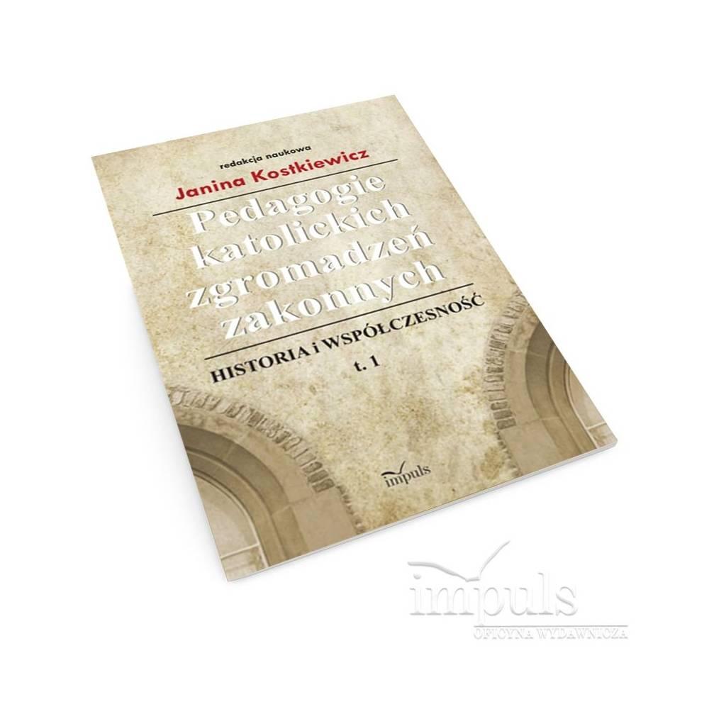 Pedagogie katolickich zgromadzeń zakonnych. Tom 1