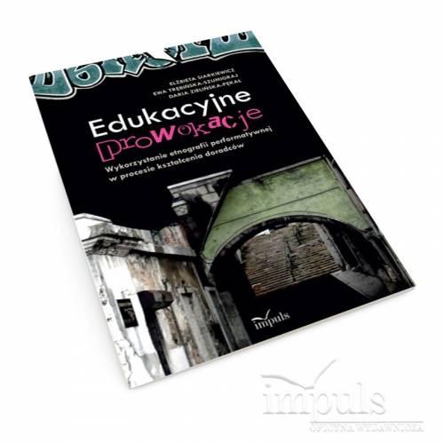 Edukacyjne prowokacje. Wykorzystanie etnografii performatywnej w procesie kształcenia doradców