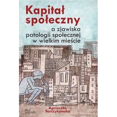Kapitał społeczny a zjawiska patologii społecznej w wielkim mieście