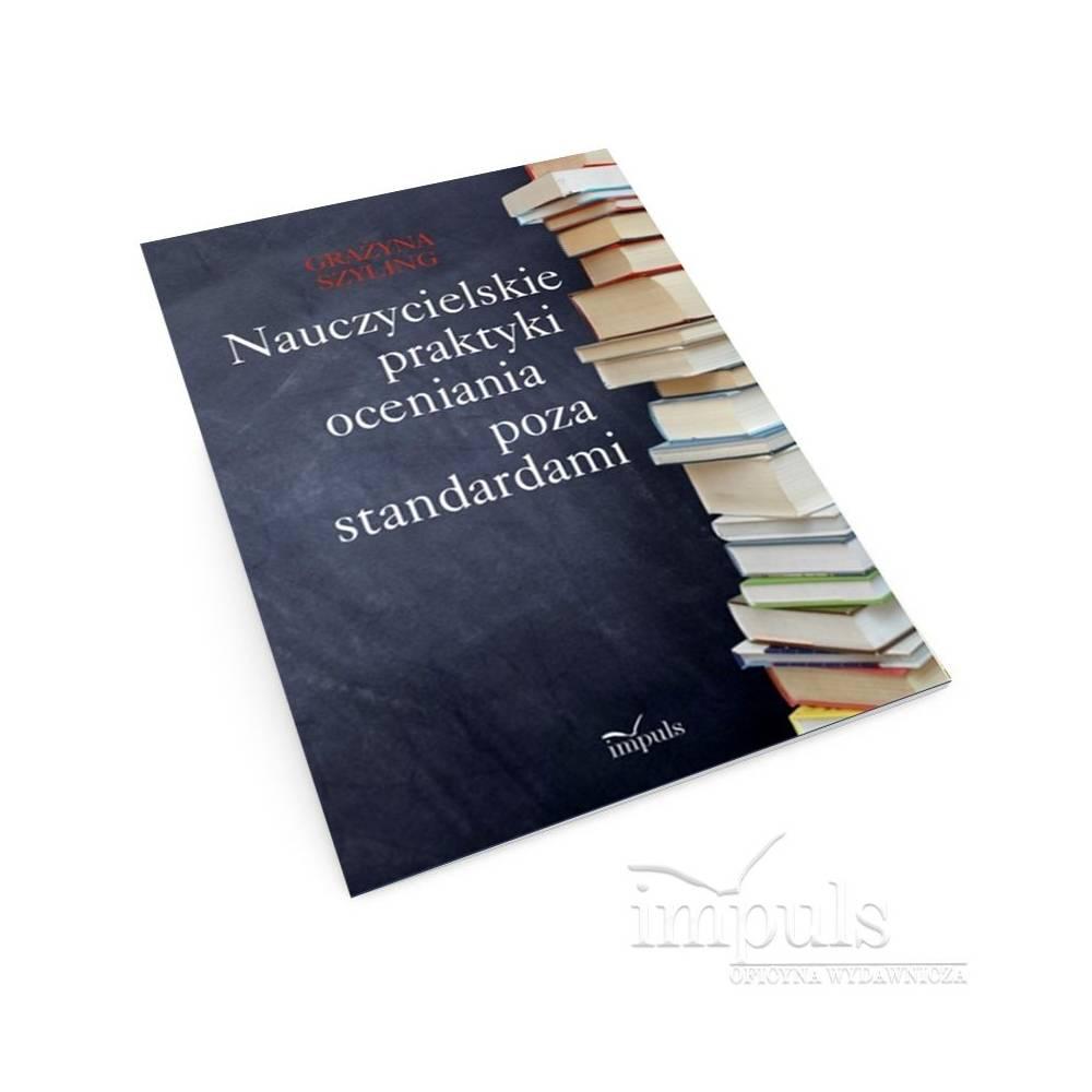 Nauczycielskie praktyki oceniania poza standardami