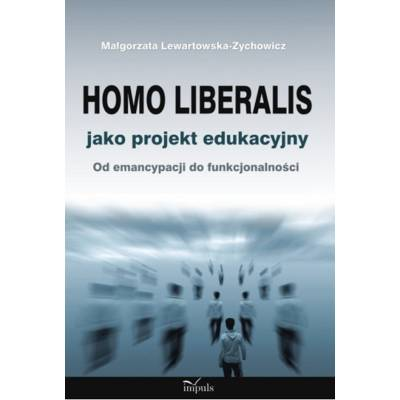 Homo liberalis jako projekt edukacyjny. Od emancypacji do funkcjonalności