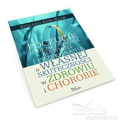 Poczucie umiejscowienia kontroli i przekonania o własnej skuteczności w zdrowiu i chorobie