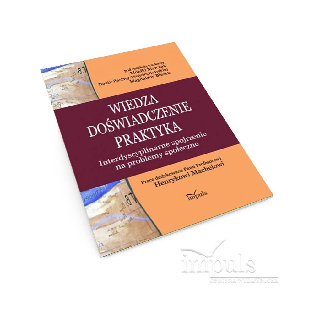Wiedza – doświadczenie – praktyka. Interdyscyplinarne spojrzenie na problemy społeczne