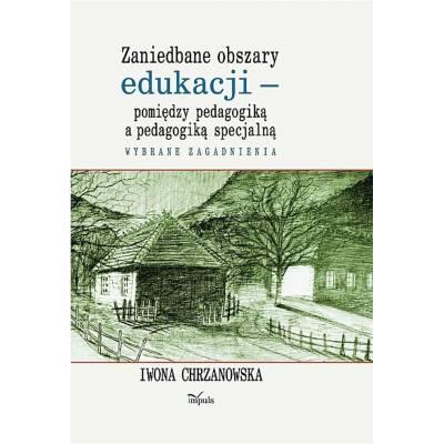 Zaniedbane obszary edukacji – pomiędzy pedagogiką a pedagogiką specjalną