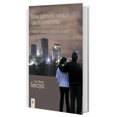 Wpływ aglomeracji miejskich i pozycji przestrzennej na występowanie chorób psychicznych i uzależnienia od alkoholu