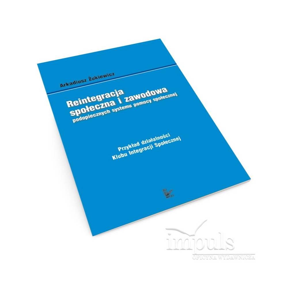 Reintegracja społeczna i zawodowa podopiecznych systemu pomocy społecznej