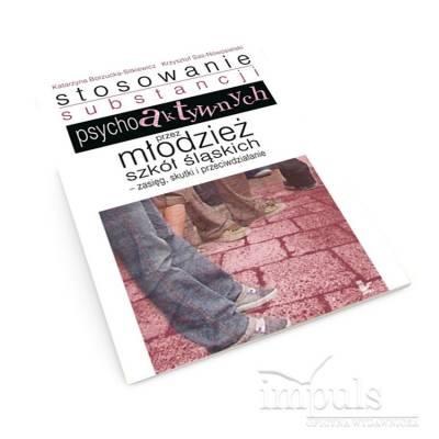 Stosowanie substancji psychoaktywnych przez młodzież szkół śląskich &8211 zasięg, skutki i przeciwdziałanie