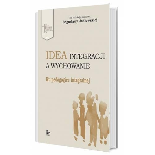 produkt - Idea integracji a wychowanie. Ku pedagogice integralnej