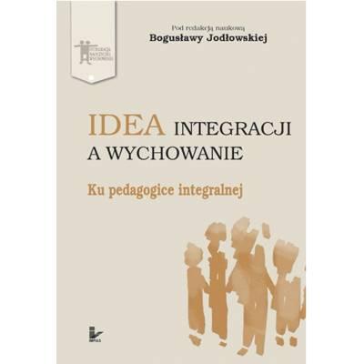 Idea integracji a wychowanie. Ku pedagogice integralnej