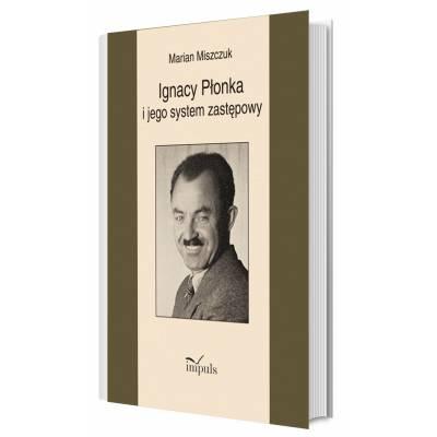 Ignacy Płonka i jego system zastępowy
