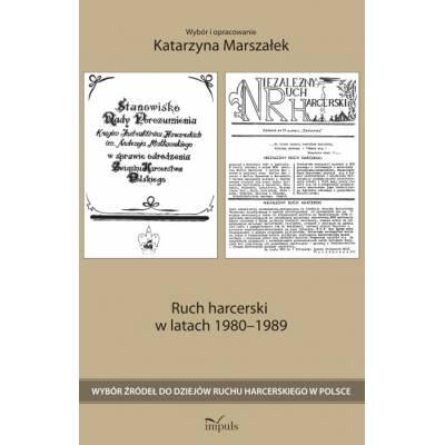 Ruch harcerski w latach 1980–1989. Wybór źródeł do dziejów ruchu harcerskiego w Polsce