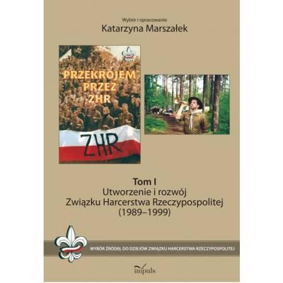 Utworzenie i rozwój Związku Harcerstwa Rzeczypospolitej (1989-1999). Tom I