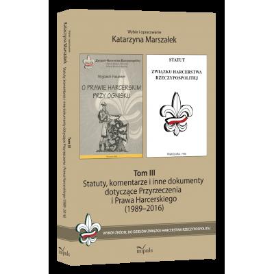 Statuty, komentarze i inne dokumenty dotyczące Przyrzeczenia i Prawa Harcerskiego (1989–2016). Tom III