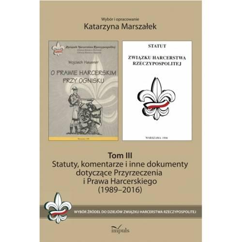 produkt - Statuty, komentarze i inne dokumenty dotyczące Przyrzeczenia i Prawa Harcerskiego (1989–2016). Tom III