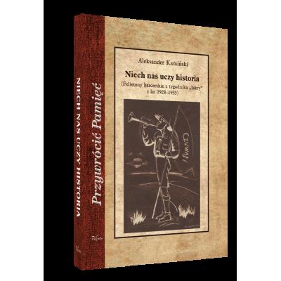 """Niech nas uczy historia. Felietony harcerskie z tygodnika """"Iskry"""" z lat 1928–1935"""