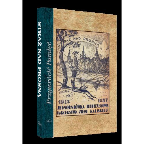 STRAŻ NAD PROSNĄ. 1912-1937 JEDNODNIÓWKA JUBILEUSZOWA HARCERSTWA ZIEMI KALISKIEJ
