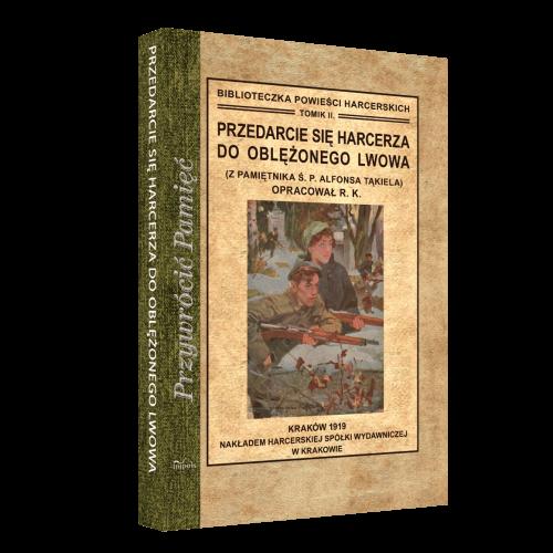 Przedarcie się harcerza do oblężonego Lwowa. Z pamiętnika Ś. P. Alfonsa Tąkiela