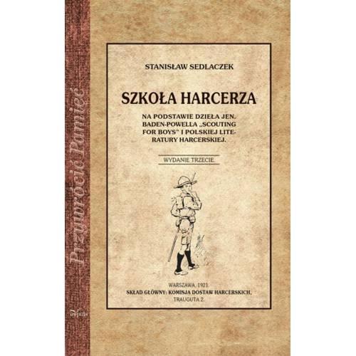 """produkt - Szkoła Harcerza. Na podstawie dzieła Jen. Baden-Powella """"Scouting for boys"""" i polskiej literatury harcerskiej"""