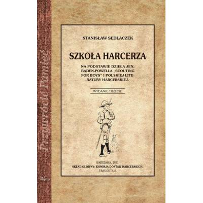 """Szkoła Harcerza. Na podstawie dzieła Jen. Baden-Powella """"Scouting for boys"""" i polskiej literatury harcerskiej"""