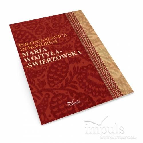 Polono-Slavica in honorem Maria Wojtyła-Świerzowska. Krakowskie STUDIA SLAWISTYCZNE II