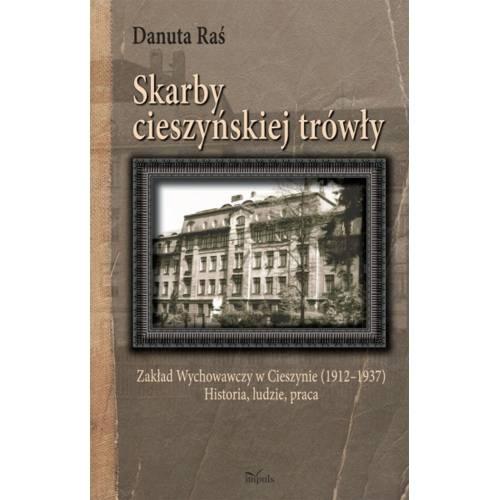 produkt - Skarby cieszyńskiej trówły. Zakład Wychowawczy w Cieszynie (1912–1937) Historia, ludzie, praca