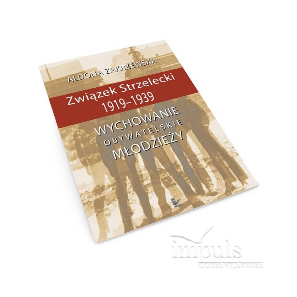 Związek Strzelecki 1919-1939. Wychowanie obywatelskie młodzieży