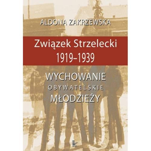 produkt - Związek Strzelecki 1919-1939. Wychowanie obywatelskie młodzieży