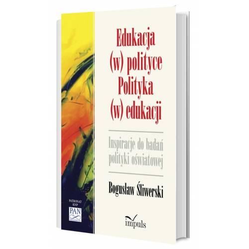 produkt - Edukacja (w) polityce. Polityka (w) edukacji. Inspiracje do badan polityki oświatowej